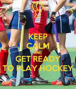 Poster: KEEP CALM AND GET READY TO PLAY HOCKEY