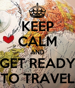 Poster: KEEP CALM AND GET READY TO TRAVEL