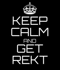 Poster: KEEP CALM AND GET REKT