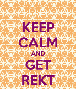 Poster: KEEP CALM AND GET REKT