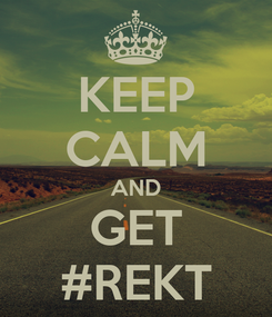Poster: KEEP CALM AND GET #REKT