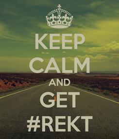 Poster: KEEP CALM AND GET #REKT
