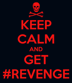 Poster: KEEP CALM AND GET #REVENGE