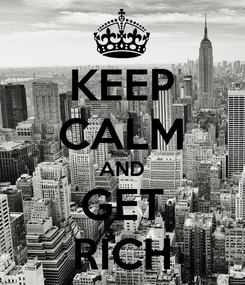 Poster: KEEP CALM AND GET RICH