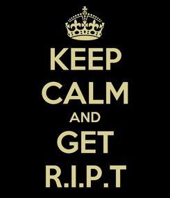 Poster: KEEP CALM AND GET R.I.P.T