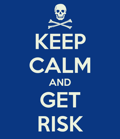 Poster: KEEP CALM AND GET RISK