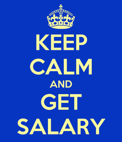 Poster: KEEP CALM AND GET SALARY