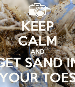 Poster: KEEP CALM AND GET SAND IN YOUR TOES