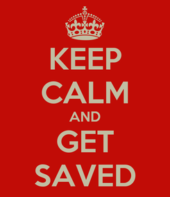 Poster: KEEP CALM AND GET SAVED