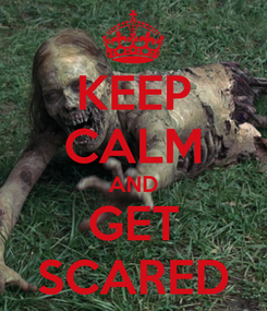 Poster: KEEP CALM AND GET SCARED