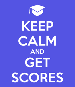 Poster: KEEP CALM AND GET SCORES