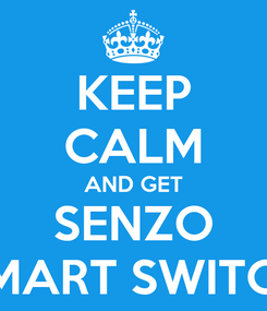 Poster: KEEP CALM AND GET SENZO SMART SWITCH