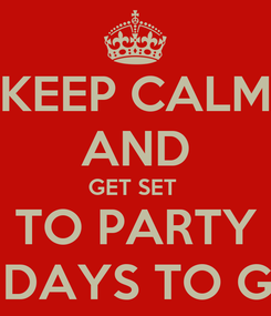 Poster: KEEP CALM AND GET SET  TO PARTY 3 DAYS TO GO