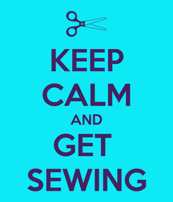 Poster: KEEP CALM AND GET  SEWING