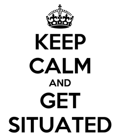 Poster: KEEP CALM AND GET SITUATED
