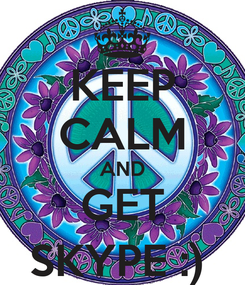 Poster: KEEP CALM AND GET SKYPE :)