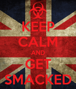 Poster: KEEP CALM AND GET SMACKED