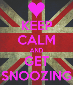 Poster: KEEP CALM AND GET SNOOZING