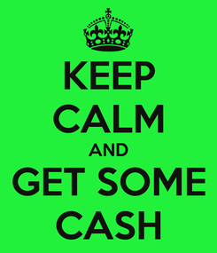 Poster: KEEP CALM AND GET SOME CASH