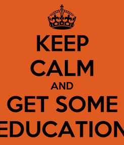 Poster: KEEP CALM AND GET SOME EDUCATION