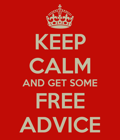 Poster: KEEP CALM AND GET SOME FREE ADVICE