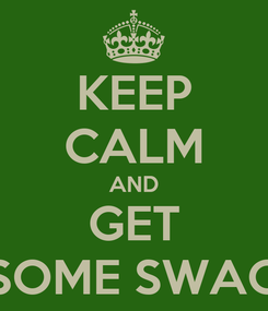 Poster: KEEP CALM AND GET SOME SWAG