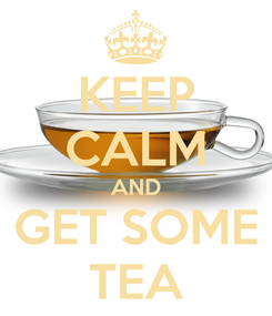 Poster: KEEP CALM AND GET SOME TEA