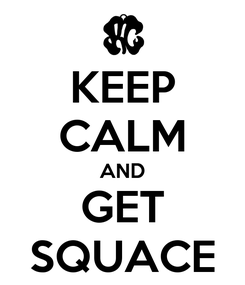 Poster: KEEP CALM AND GET SQUACE