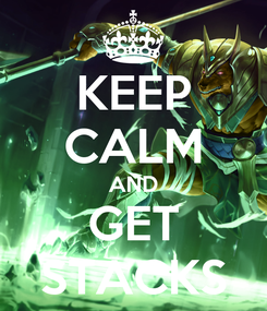 Poster: KEEP CALM AND GET STACKS
