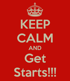 Poster: KEEP CALM AND Get Starts!!!