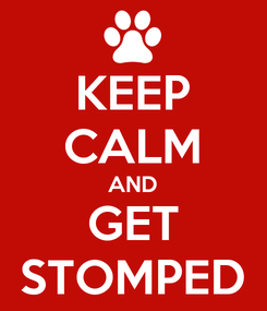 Poster: KEEP CALM AND GET STOMPED