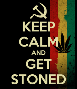 Poster: KEEP CALM AND GET STONED