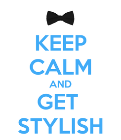 Poster: KEEP CALM AND GET  STYLISH