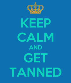 Poster: KEEP CALM AND GET TANNED