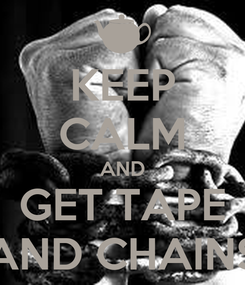 Poster: KEEP CALM AND GET TAPE AND CHAINS