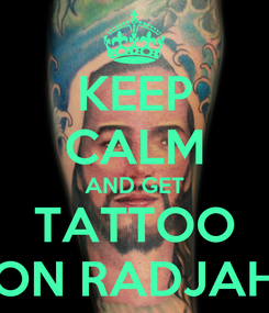 Poster: KEEP CALM AND GET TATTOO ON RADJAH