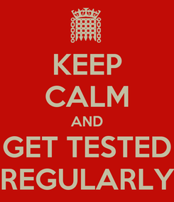 Poster: KEEP CALM AND GET TESTED REGULARLY
