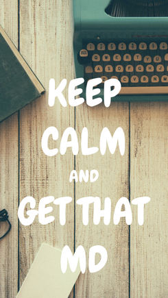 Poster: KEEP CALM AND GET THAT MD