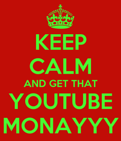 Poster: KEEP CALM AND GET THAT YOUTUBE MONAYYY