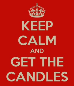 Poster: KEEP CALM AND GET THE CANDLES