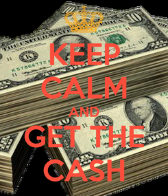 Poster: KEEP CALM AND GET THE CASH