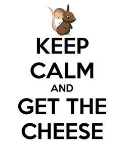 Poster: KEEP CALM AND GET THE CHEESE
