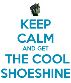Poster: KEEP CALM AND GET  THE COOL SHOESHINE