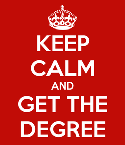 Poster: KEEP CALM AND GET THE DEGREE