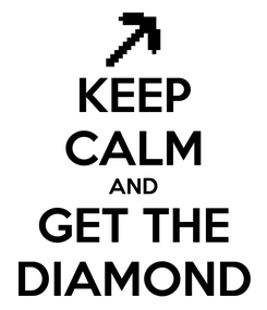 Poster: KEEP CALM AND GET THE DIAMOND