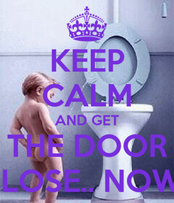 Poster: KEEP CALM AND GET THE DOOR CLOSE.. NOW..