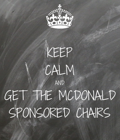 Poster: KEEP CALM AND GET THE MCDONALD SPONSORED CHAIRS