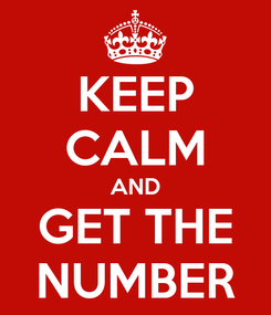 Poster: KEEP CALM AND GET THE NUMBER