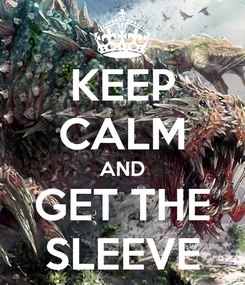 Poster: KEEP CALM AND GET THE SLEEVE