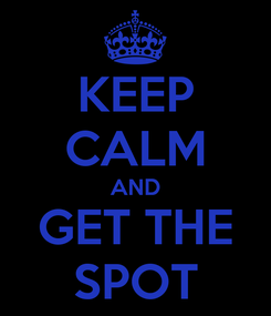 Poster: KEEP CALM AND GET THE SPOT